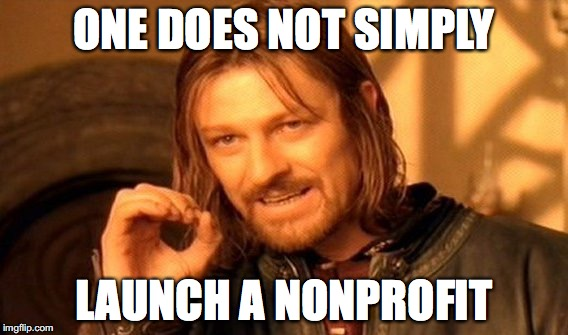 One does not simply launch a nonprofit.