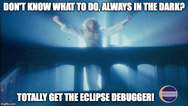 Don't know what to do, always in the dark? Totally get the Eclipse debugger!