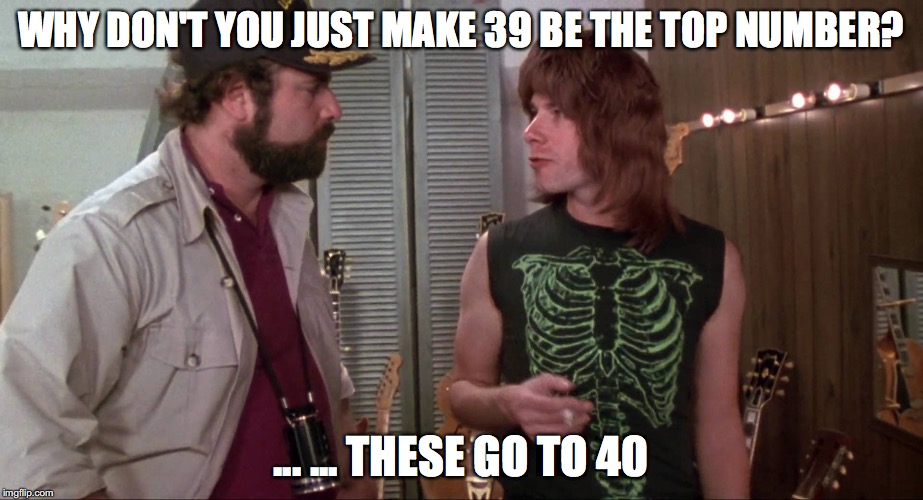 Why don't you just make 39 be the top number? ... ... These go to 40.