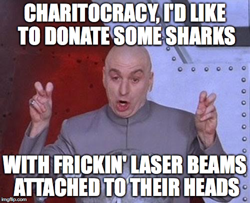 Charitocracy, I'd like to donate some sharks with frickin' laser beams attached to their heads