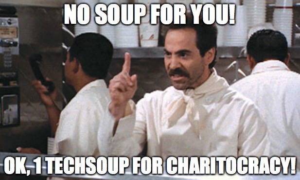 No soup for you! OK, 1 TechSoup for Charitocracy!