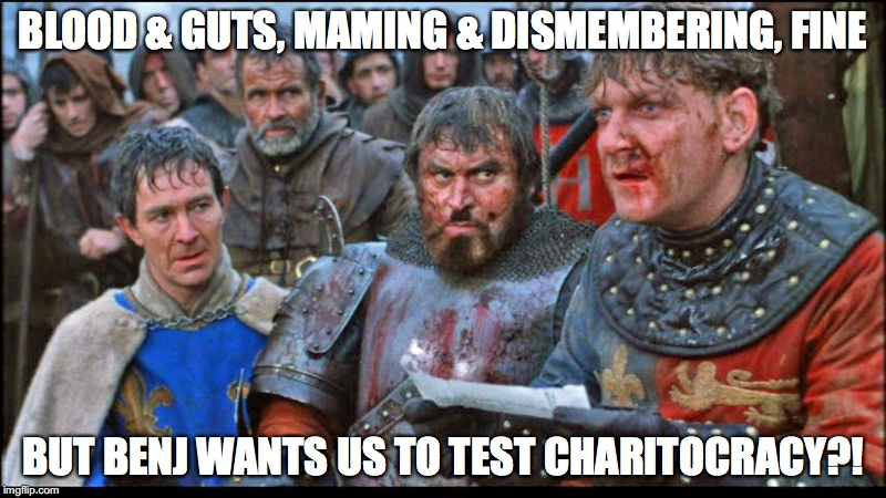 Blood & guts, maming & dismembering, fine, but Benj wants us to test Charitocracy?!
