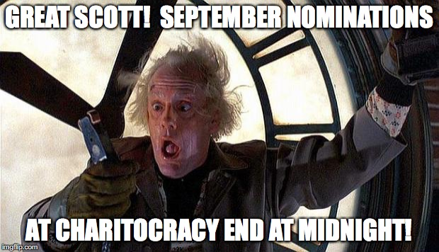 Great Scott! September nominations at Charitocracy end at midnight!
