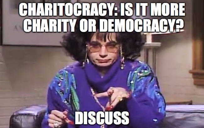 Charitocracy: is it more charity or democracy? Discuss.