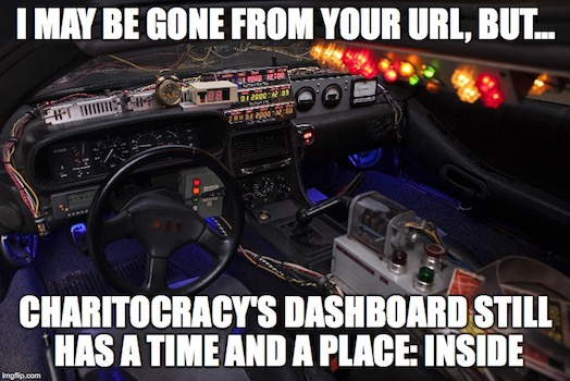 I may be gone from your URL, but Charitocracy's dashboard still has a time and a place: inside