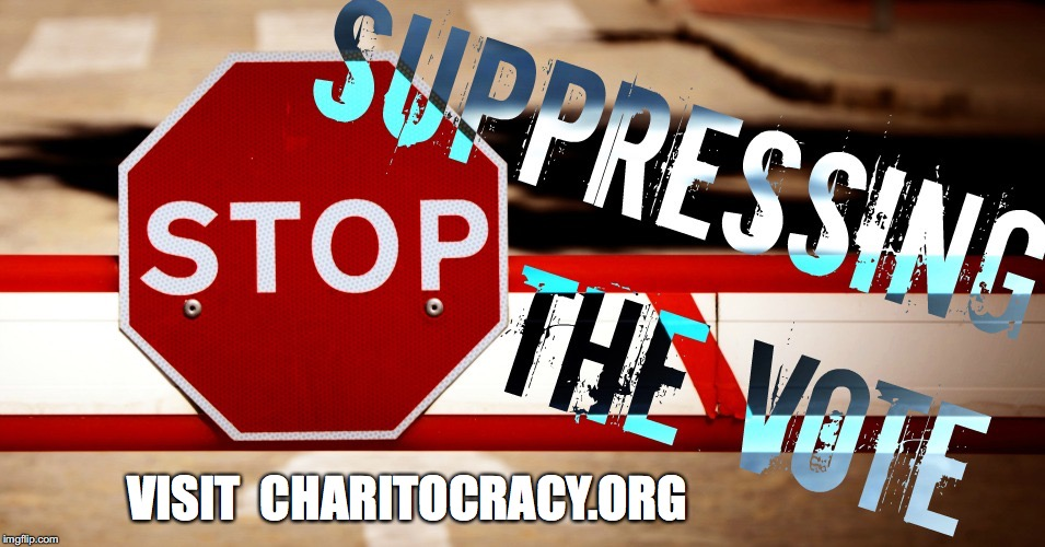 Stop suppressing the vote, visit charitocracy.org