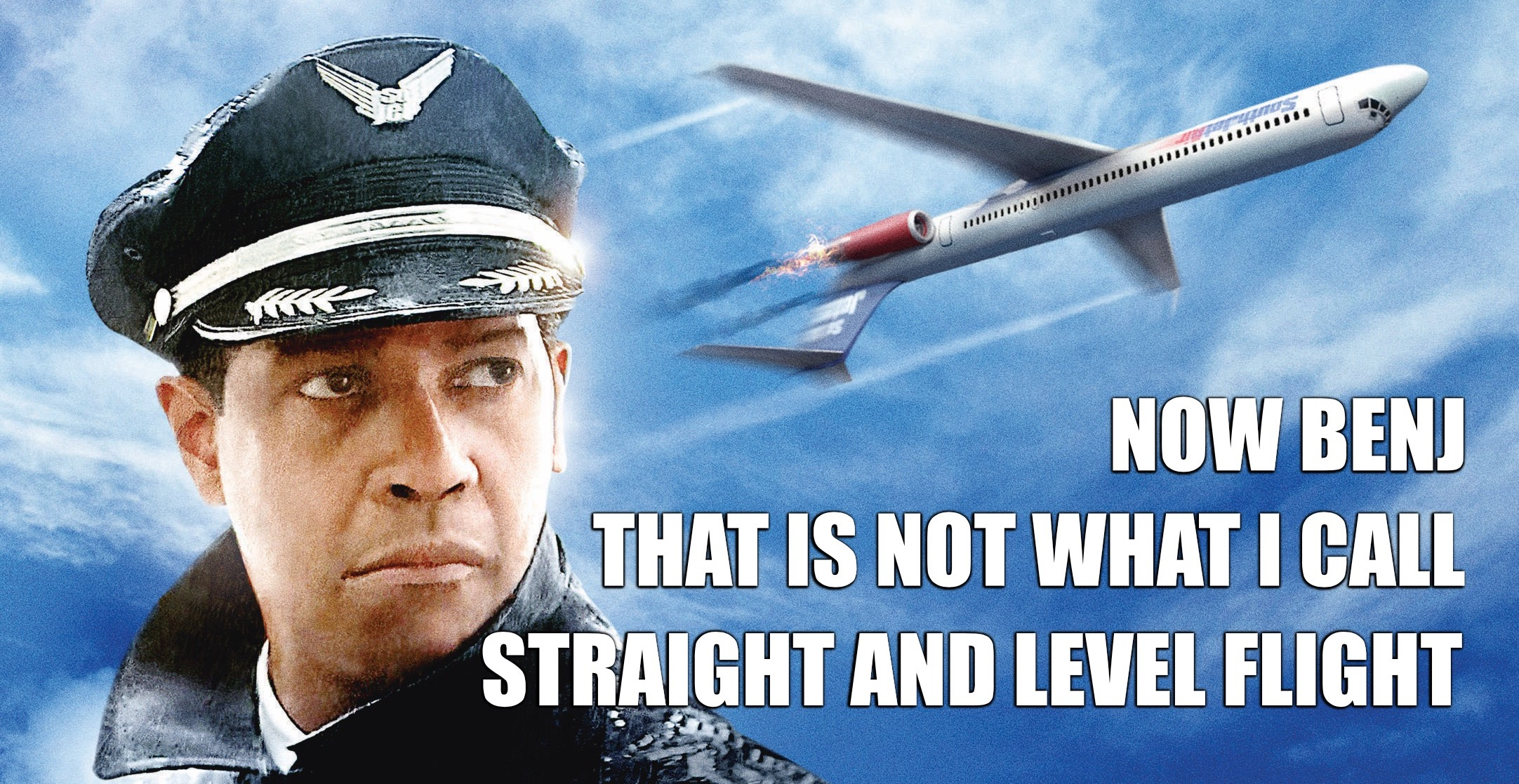 Now Benj, that is not what I call straight and level flight.