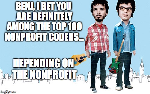 Benj, I bet you are definitely among the top 100 nonprofit coders... depending on the nonprofit
