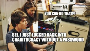 """""""See, I just logged back into Charitocracy without a password."""" """"You can do that?!"""""""