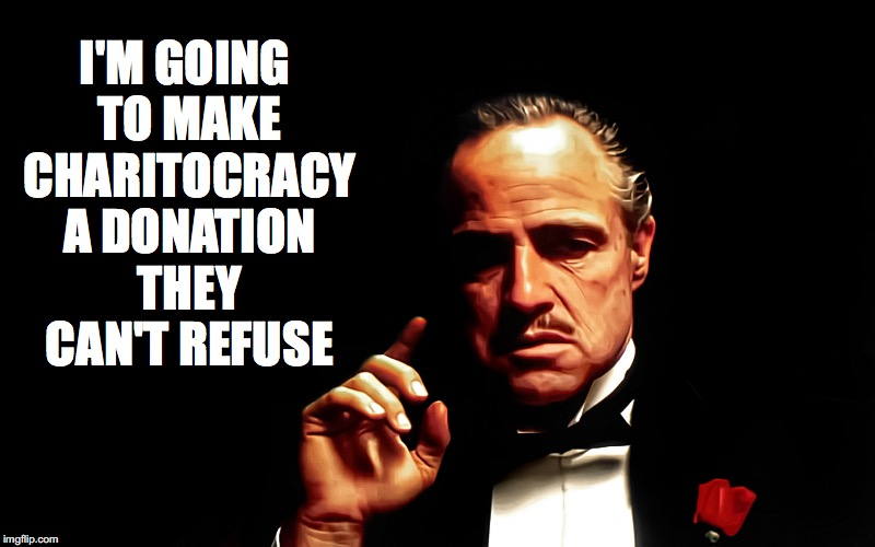 I'm going to make Charitocracy a donation they can't refuse.
