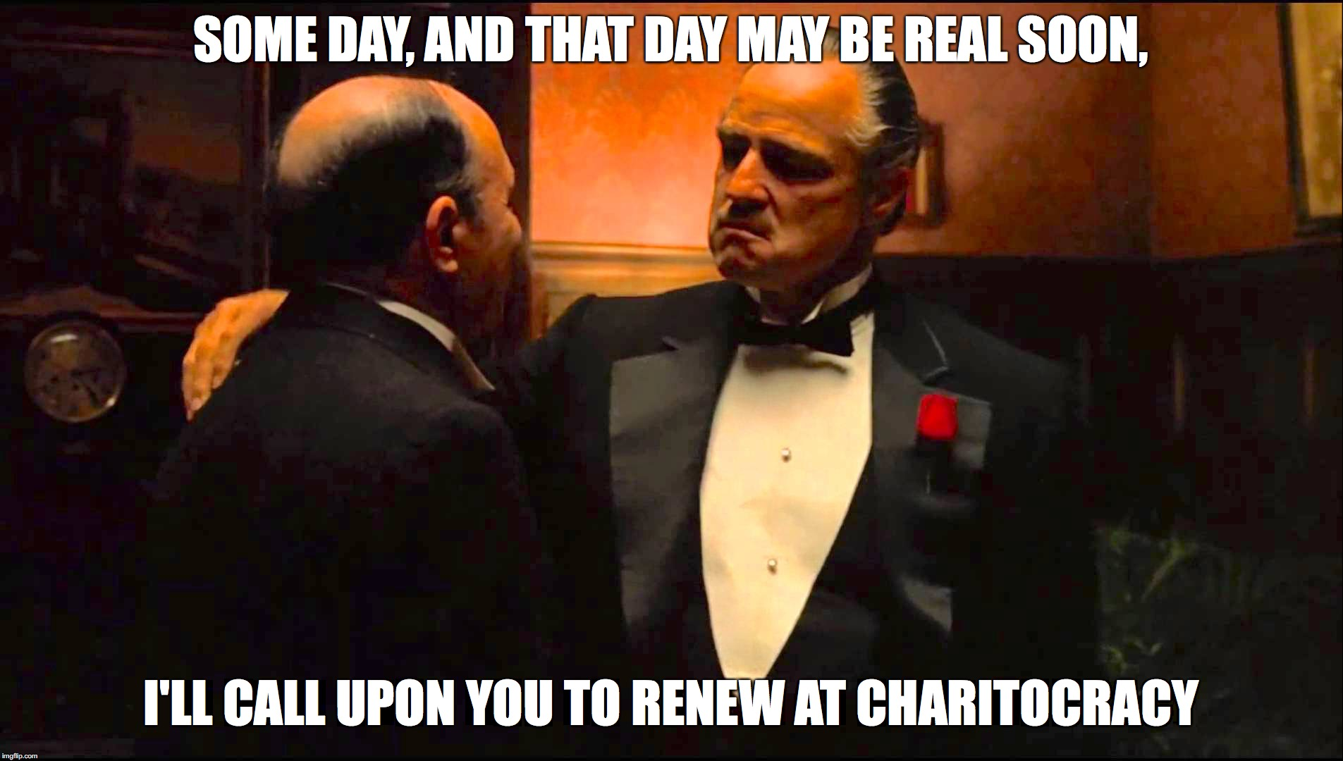 Some day, and that day may be real soon, I'll call upon you to renew at Charitocracy.
