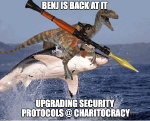 Benj is back at it upgrading security protocols @ Charitocracy