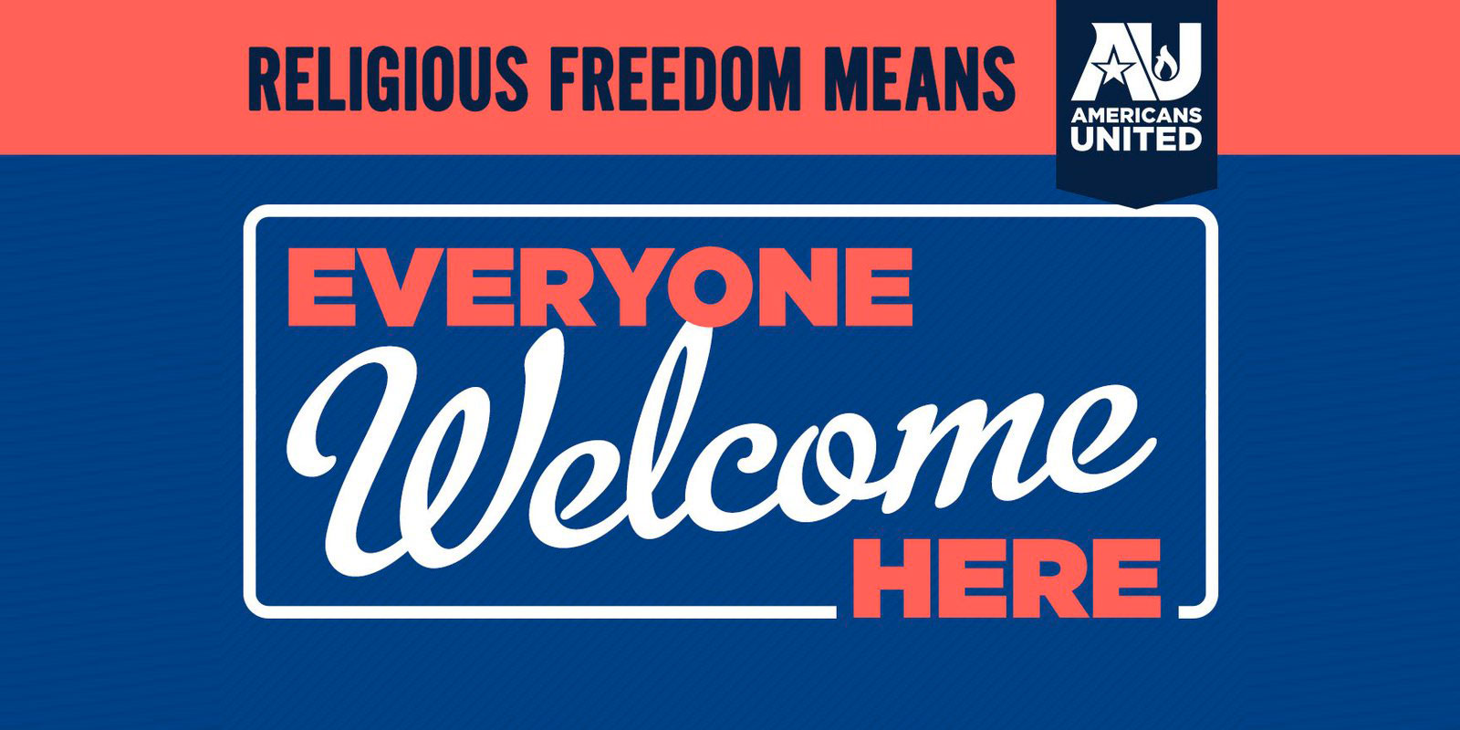 Americans United: Religious Freedom Means Everyone Welcome Here