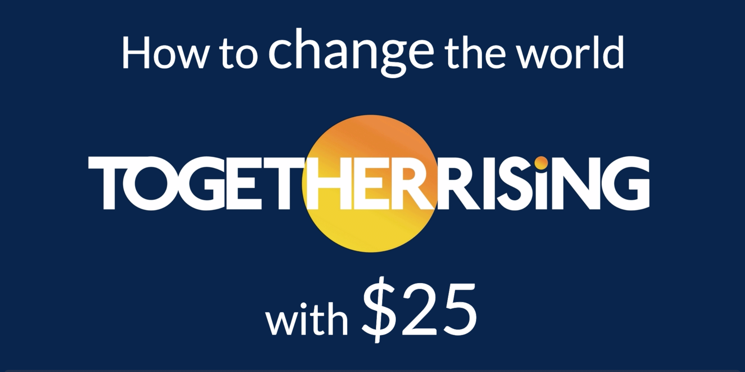Nominee Together Rising: How to change the world with $25